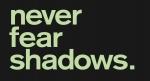 Never Fear Shadows.... Tenuto
