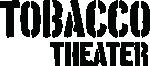 TOBACCO Theater Tenuto